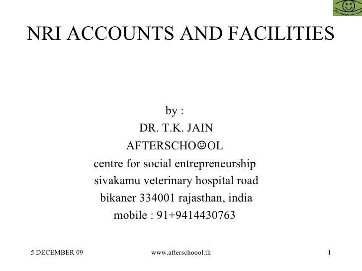 NRI ACCOUNTS AND FACILITIES by :  DR. T.K. JAIN AFTERSCHO ☺ OL  centre for social entrepreneurship  sivakamu veterinary ho...