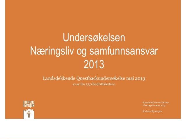 UndersøkelsenNæringsliv og samfunnsansvar2013Landsdekkende Questbackundersøkelse mai 2013svar fra 530 bedriftsledereRagnhi...