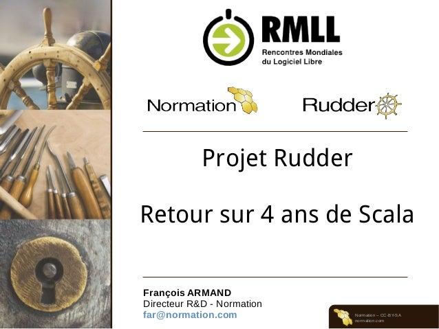 Normation – CC-BY-SA normation.com Projet Rudder Retour sur 4 ans de Scala François ARMAND Directeur R&D - Normation far@n...
