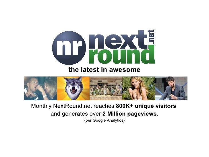 the latest in awesome Monthly NextRound reaches  650K+ unique visitors   and generates over  2.4 Million pageviews . (per ...