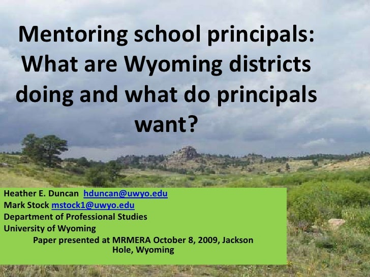 Mentoring school principals: What are Wyoming districts doing and what do principals want?<br />Heather E. Duncanhduncan@u...