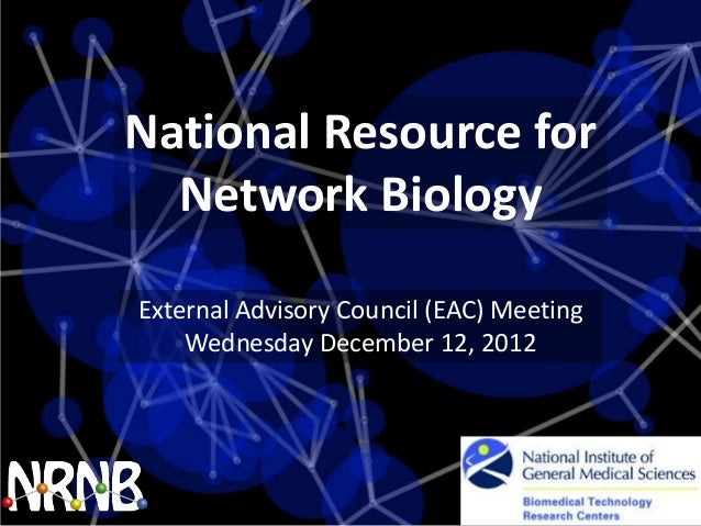 National Resource for  Network BiologyExternal Advisory Council (EAC) Meeting    Wednesday December 12, 2012