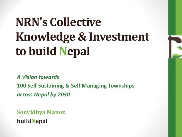 NRN's Collective Knowledge & Investment to build Nepal A Vision towards 100 Self Sustaining & Self Managing Townships acro...