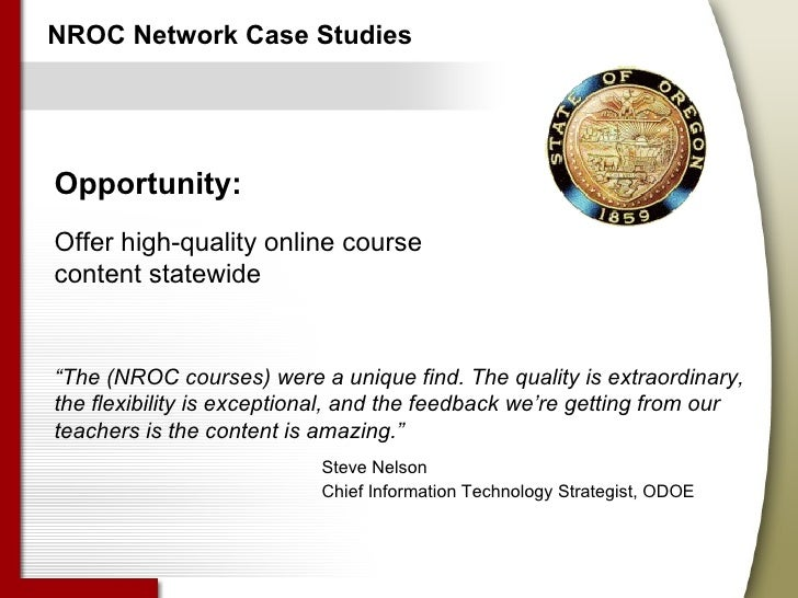 """NROC Network Case Studies Opportunity: Offer high-quality online course content statewide """" The (NROC courses) were a uniq..."""