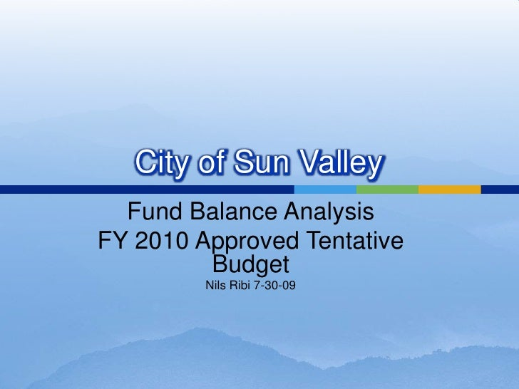 City of Sun Valley<br />Fund Balance Analysis<br />FY 2010 Approved Tentative Budget<br />Nils Ribi 7-30-09<br />