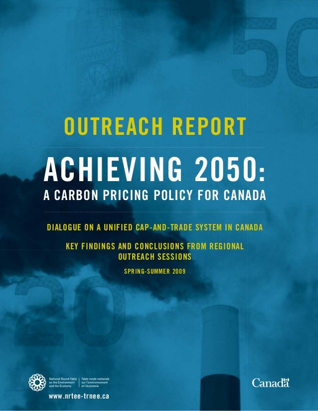 OUTREACH REPORTACHIEVING 2050:A CARBON PRICING POLICY FOR CANADADIALOGUE ON A UNIFIED CAP-AND-TRADE SYSTEM IN CANADA     K...