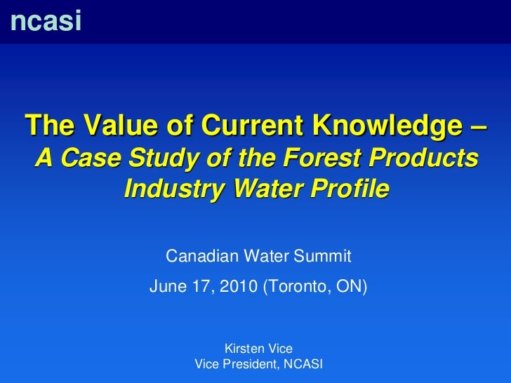 ncasi The Value of Current Knowledge – A Case Study of the Forest Products       Industry Water Profile           Canadian...