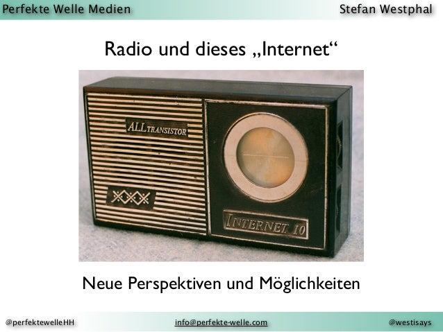 """Perfekte Welle Medien Stefan Westphal @westisays@perfektewelleHH info@perfekte-welle.com Radio und dieses """"Internet"""" Neue ..."""