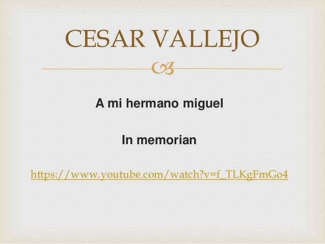  A mi hermano miguel In memorian https://www.youtube.com/watch?v=f_TLKgFmGo4 CESAR VALLEJO