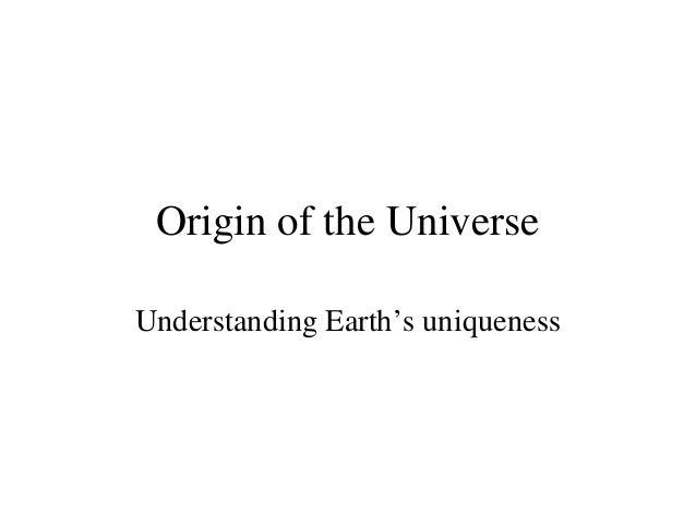 Origin of the Universe Understanding Earth's uniqueness
