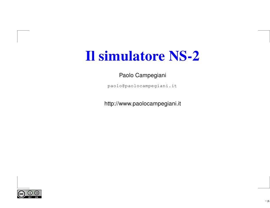 Il simulatore NS-2        Paolo Campegiani    paolo@paolocampegiani.it     http://www.paolocampegiani.it                  ...