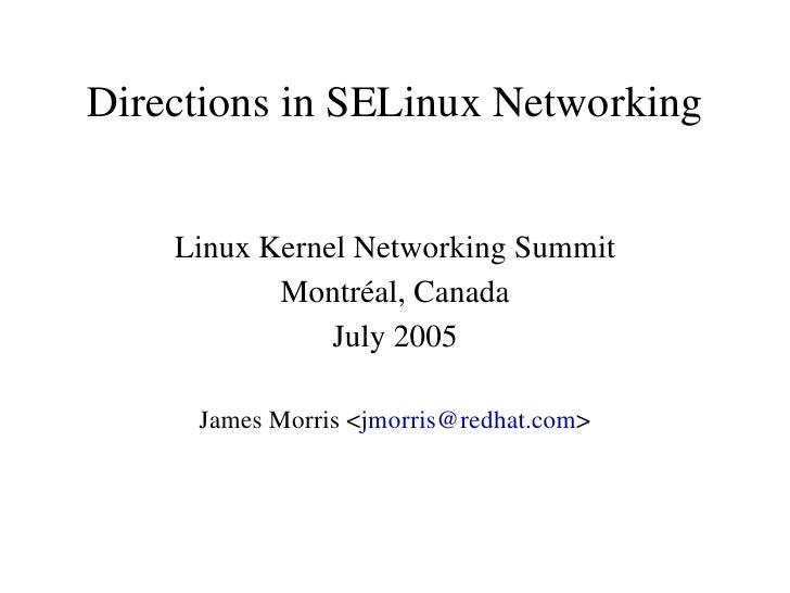 DirectionsinSELinuxNetworking       LinuxKernelNetworkingSummit            Montréal,Canada                July2005...
