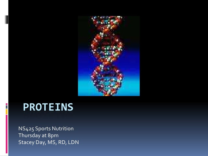 Proteins<br />NS425 Sports Nutrition<br />Thursday at 8pm<br />Stacey Day, MS, RD, LDN<br />