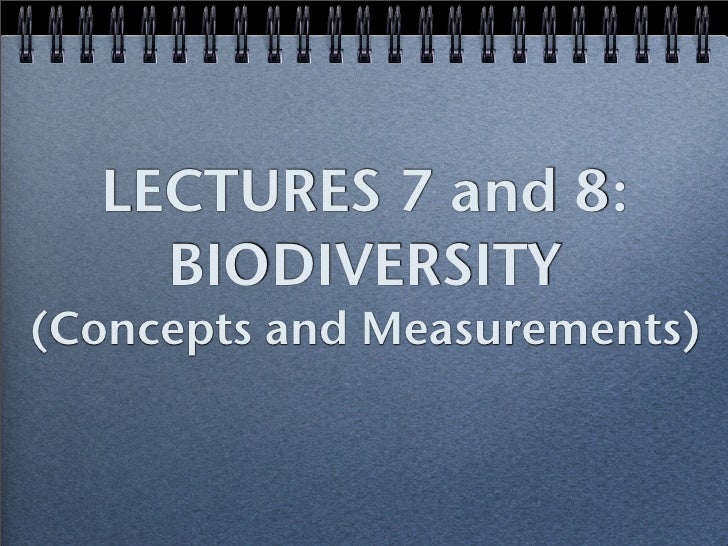 LECTURES 7 and 8:     BIODIVERSITY (Concepts and Measurements)