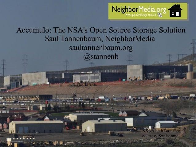 Accumulo: The NSA's Open Source Storage Solution Saul Tannenbaum, NeighborMedia saultannenbaum.org @stannenb NSA's Utah Da...