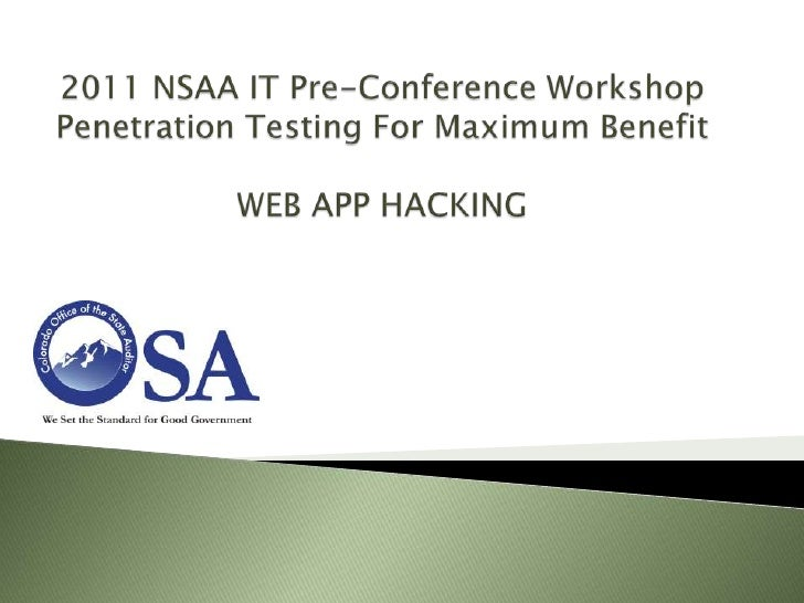 2011 NSAA IT Pre-Conference WorkshopPenetration Testing For Maximum BenefitWEB APP HACKING<br />