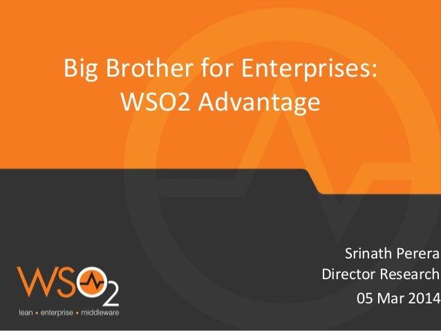 Big  Brother  for  Enterprises:     WSO2  Advantage    Srinath  Perera   Director  Research   05  ...