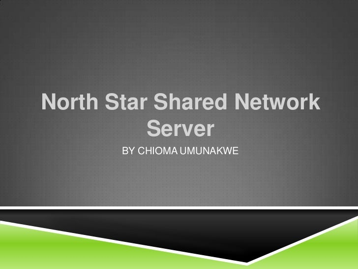 North Star Shared Network          Server       BY CHIOMA UMUNAKWE