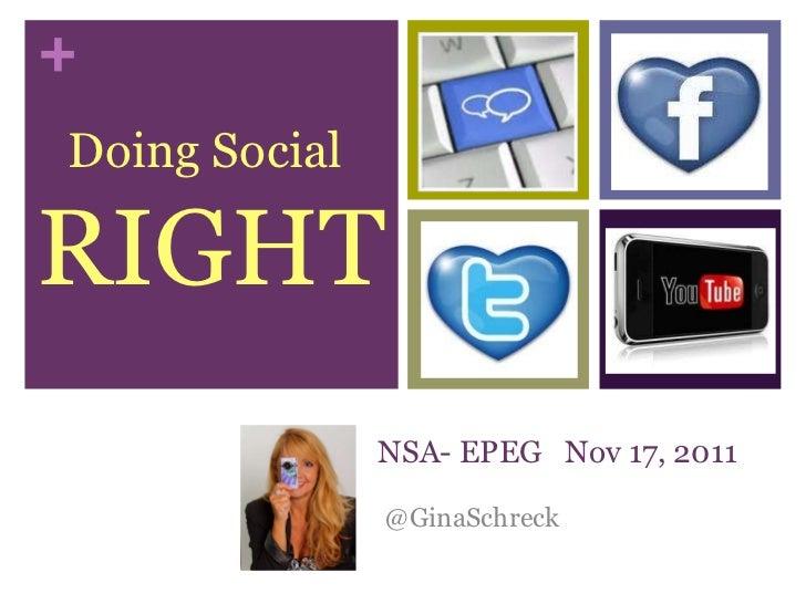 NSA- EPEG  Nov 17, 2011 @GinaSchreck Doing Social  RIGHT