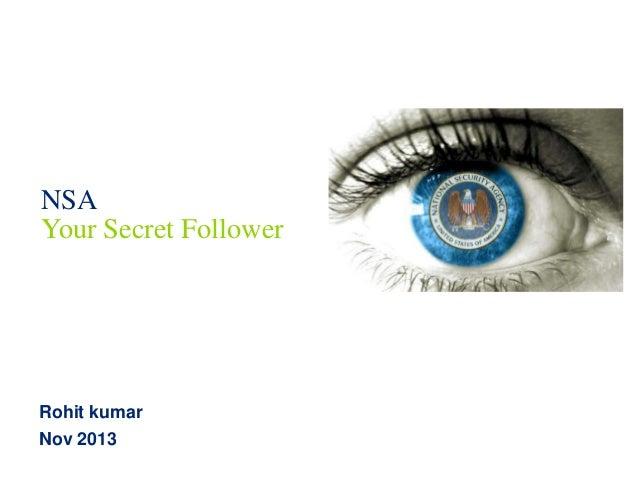NSA Your Secret Follower Rohit kumar Nov 2013