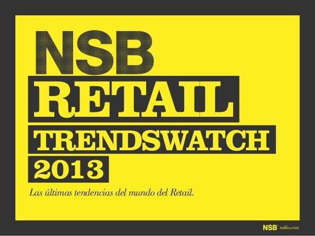 nsbla.com NSB RETAIL Las últimas tendencias del mundo del Retail. TRENDSWATCH 2013
