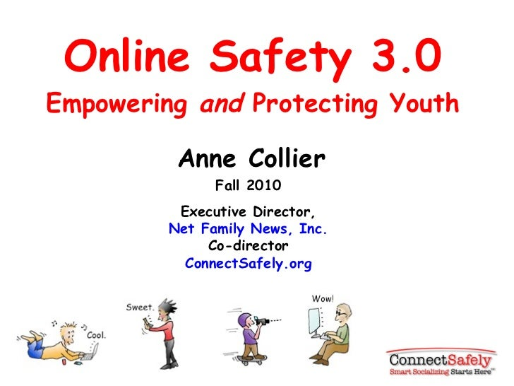 Online Safety 3.0 Empowering  and  Protecting Youth Anne Collier Fall 2010 Executive Director, Net Family News, Inc. Co-di...