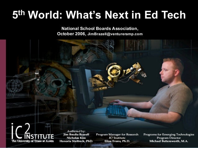 2006, What's Next in Ed Tech: 5th World, National School Boards Association by Jim Brazell.