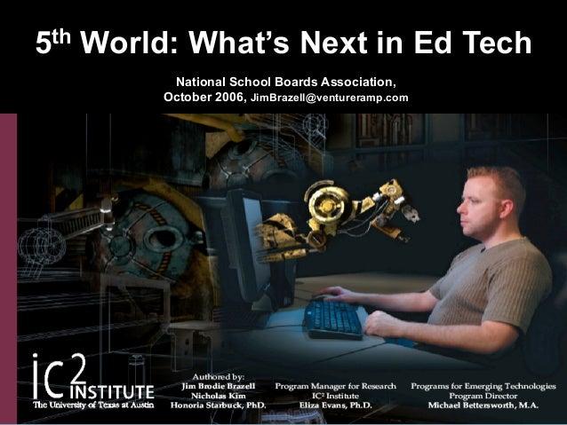 5th World: What's Next in Ed Tech National School Boards Association, October 2006, JimBrazell@ventureramp.com