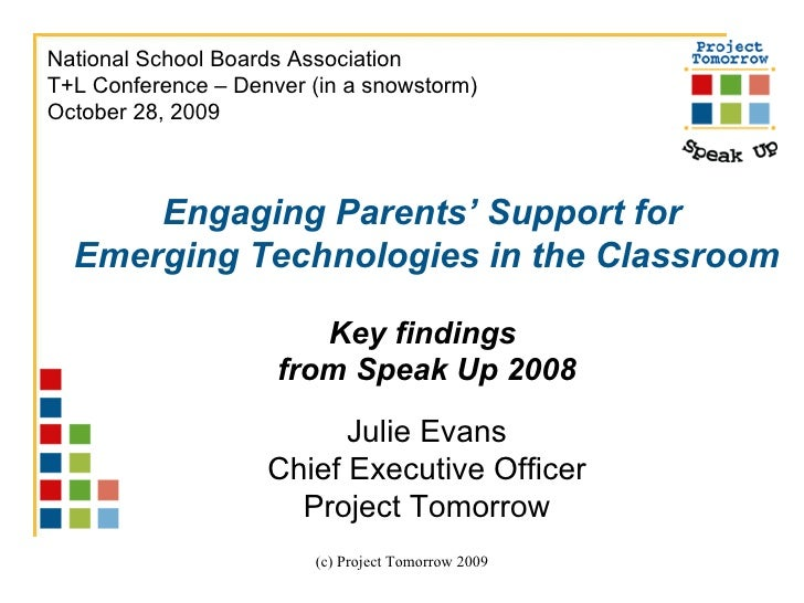 Engaging Parents' Support for  Emerging Technologies in the Classroom Key findings  from Speak Up 2008 Julie Evans Chief E...