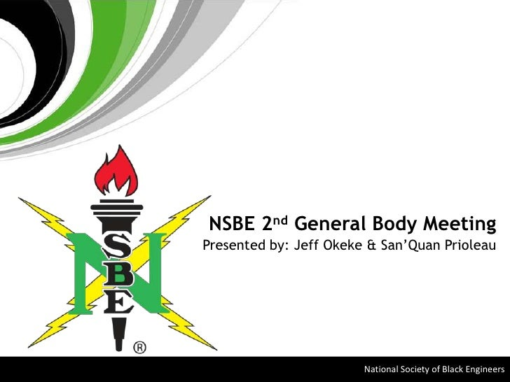 NSBE 2nd General Body Meeting<br />Presented by: Jeff Okeke & San'Quan Prioleau<br />National Society of Black Engineers<b...