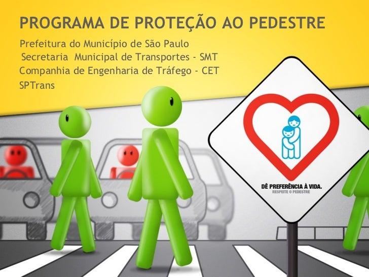 PROGRAMA DE PROTEÇÃO AO PEDESTRE Prefeitura do Município de São Paulo Secretaria  Municipal de Transportes - SMT Companhia...