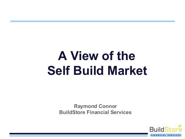 A View of theSelf Build MarketRaymond ConnorBuildStore Financial Services