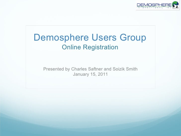 Demosphere Users Group         Online Registration Presented by Charles Saftner and Soizik Smith               January 15,...