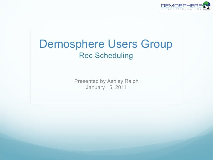 Demosphere Users Group      Rec Scheduling     Presented by Ashley Ralph         January 15, 2011