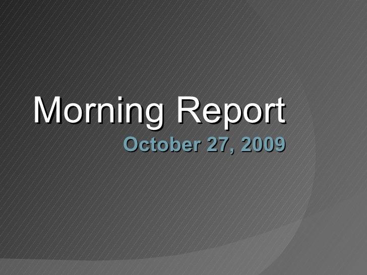 Morning Report October 27, 2009