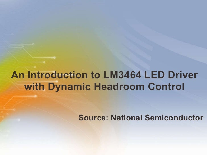 An   Introduction   to   LM3464   LED   Driver   with   Dynamic   Headroom   Control <ul><li>Source: National Semiconducto...