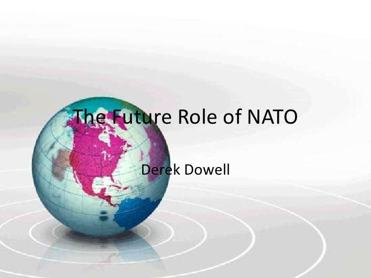 The Future Role of NATO<br />Derek Dowell<br />