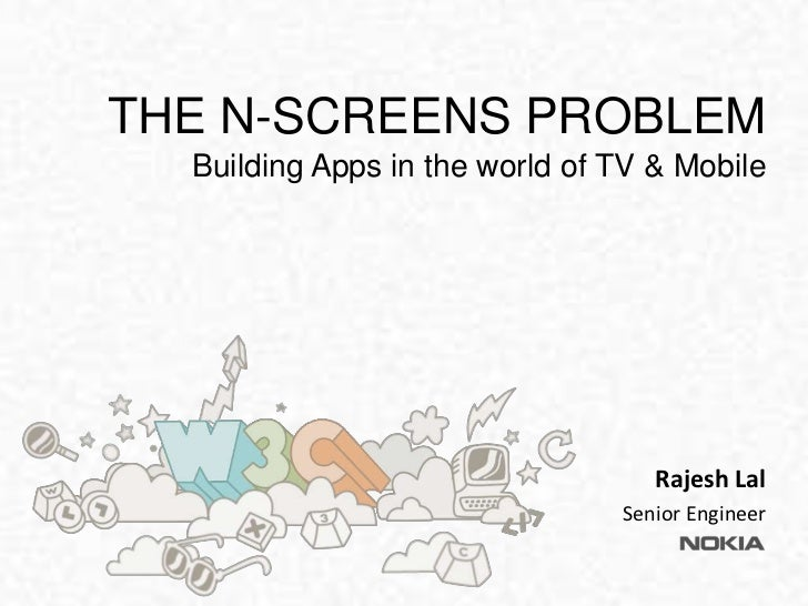 THE N-SCREENS PROBLEM  Building Apps in the world of TV & Mobile                                   Rajesh Lal             ...