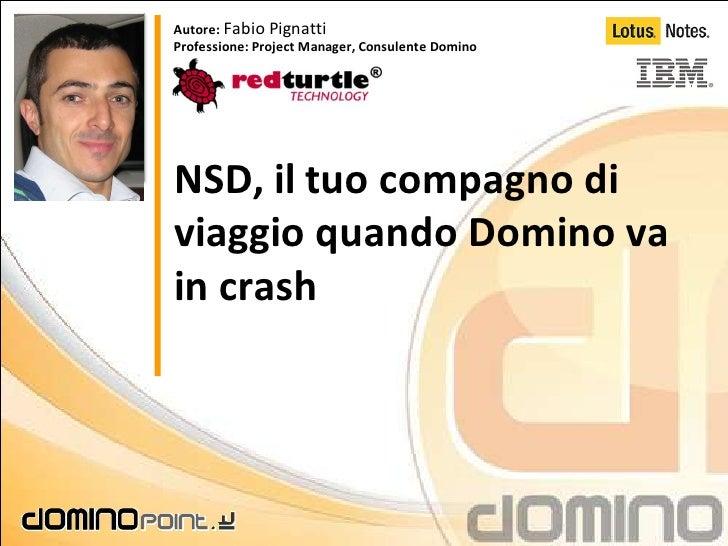 Autore: Fabio Pignatti Professione: Project Manager, Consulente Domino     NSD, il tuo compagno di viaggio quando Domino v...