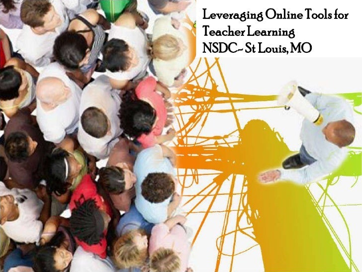Leveraging Online Tools for Teacher LearningNSDC- St Louis, MO<br />