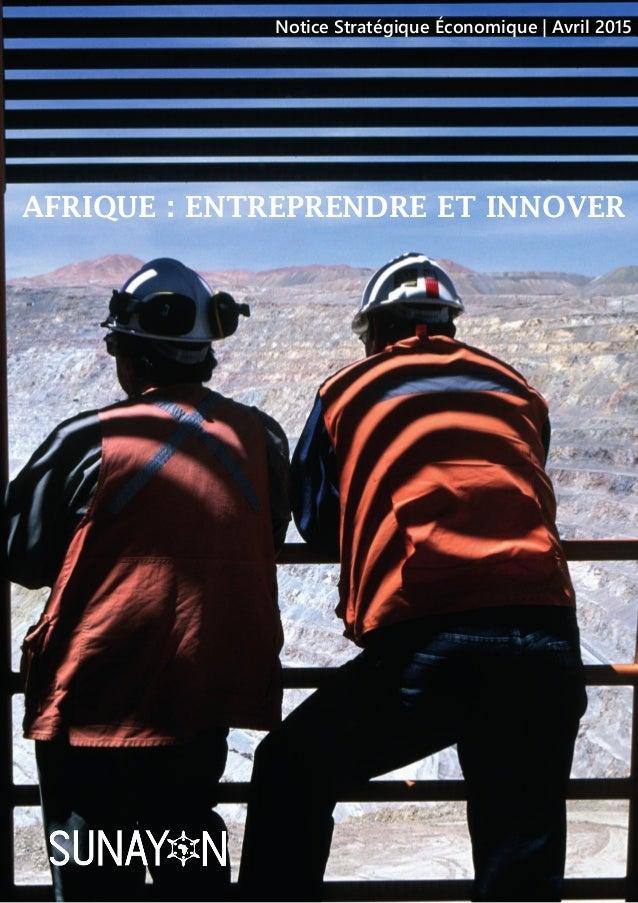 Notice Stratégique Économique | Avril 2015 AFRIQUE : ENTREPRENDRE ET INNOVER