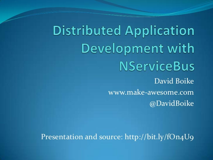 Distributed Application Development with NServiceBus<br />David Boike<br />www.make-awesome.com<br />@DavidBoike<br />Pres...