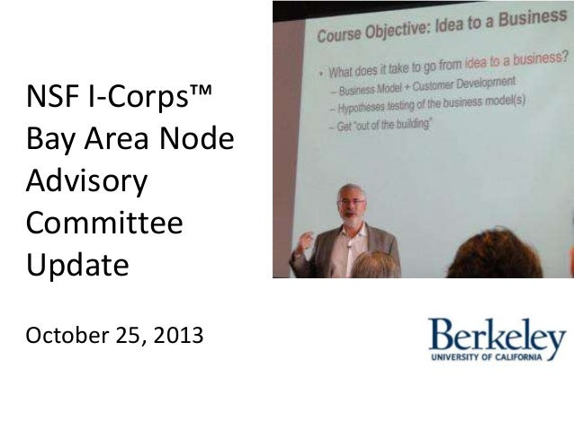 NSF I-Corps™ Bay Area Node Advisory Committee Update October 25, 2013