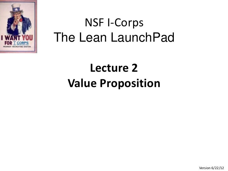 NSF I-CorpsThe Lean LaunchPad      Lecture 2  Value Proposition                      Version 6/22/12