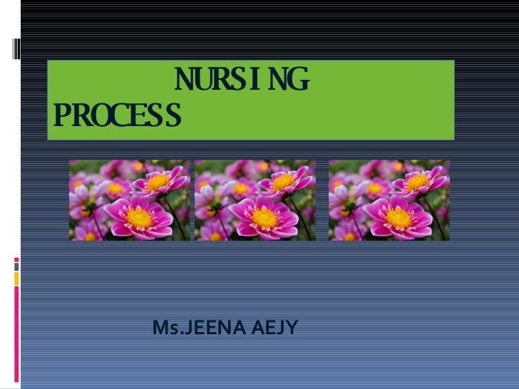 NURSING  PROCESS <ul><li>Ms.JEENA AEJY  </li></ul>