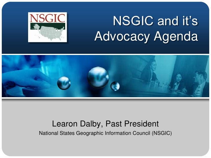 NSGIC and it's Advocacy Agenda<br />Learon Dalby, Past President<br />National States Geographic Information Council (NSGI...
