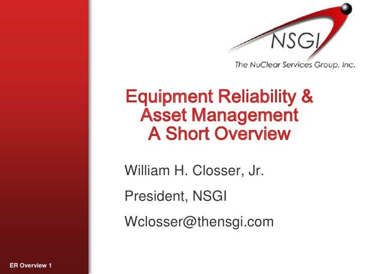Equipment Reliability & Asset ManagementA Short Overview<br />William H. Closser, Jr.<br />President, NSGI<br />Wclosser@t...
