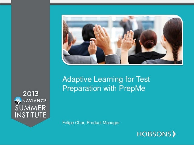 Adaptive Learning for Test Preparation with PrepMe Felipe Chor, Product Manager
