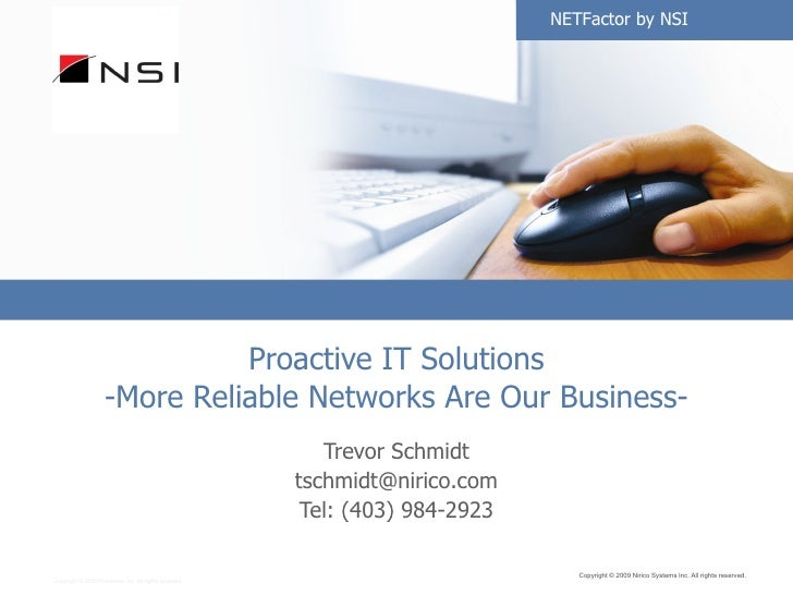 Proactive IT Solutions -More Reliable Networks Are Our Business- Trevor Schmidt [email_address] Tel: (403) 984-2923 Copyri...