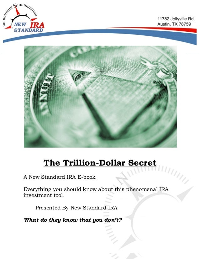 The Trillion-Dollar Secret A New Standard IRA E-book Everything you should know about this phenomenal IRA investment tool....